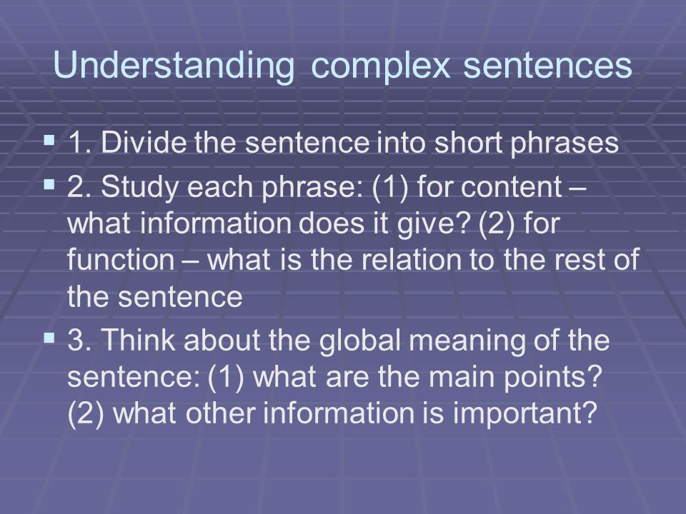 Understanding complex sentences   1. Divide the sentence into short phrases   2.