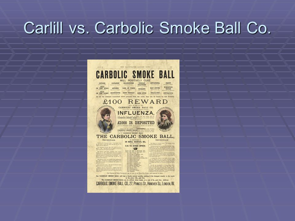 Facts of the case  As a preventive against flu the plaintiff bought a carbolic smoke ball from the defendant company because she had read their advertisement.