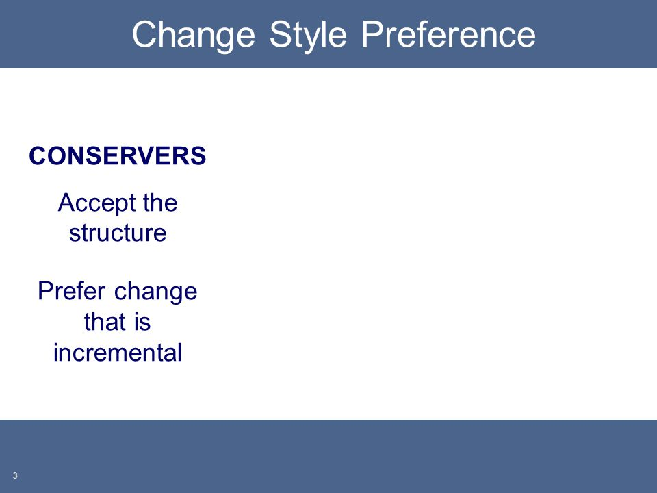 Summa Leadership Institute 4 Change Style Preference CONSERVERS Accept the structure Prefer change that is incremental ORIGINATORS Challenge the structure Prefer change that is expansive