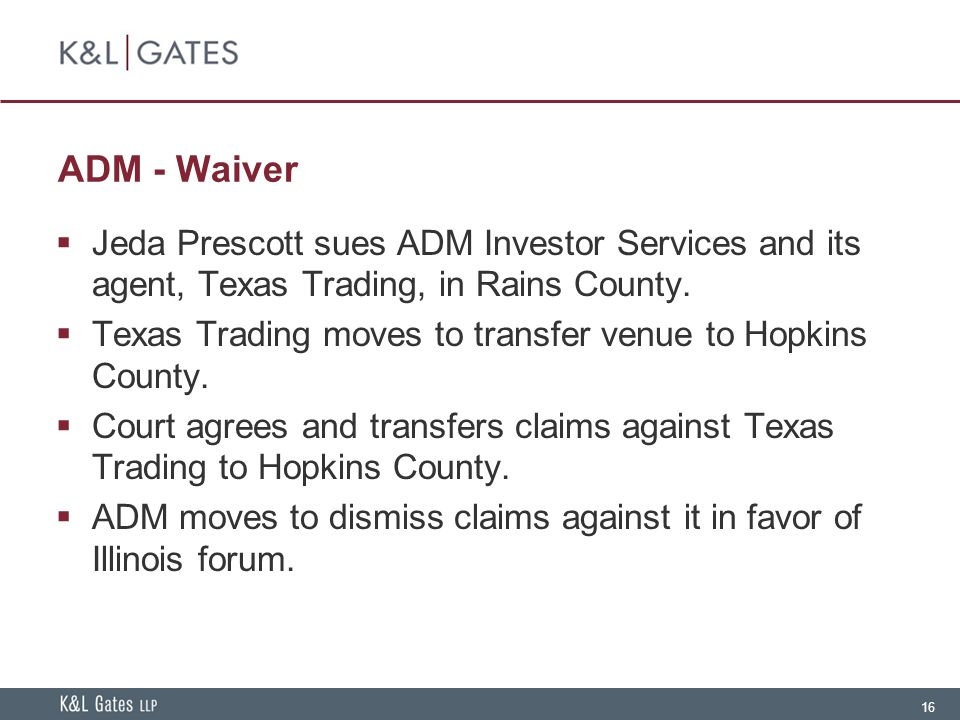 16 ADM - Waiver  Jeda Prescott sues ADM Investor Services and its agent, Texas Trading, in Rains County.
