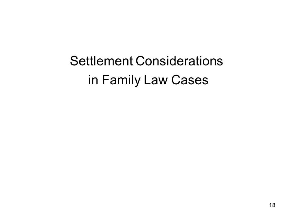 18 Settlement Considerations in Family Law Cases