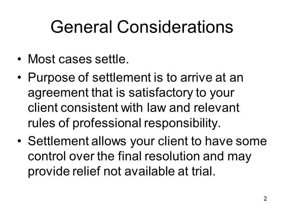 2 General Considerations Most cases settle.