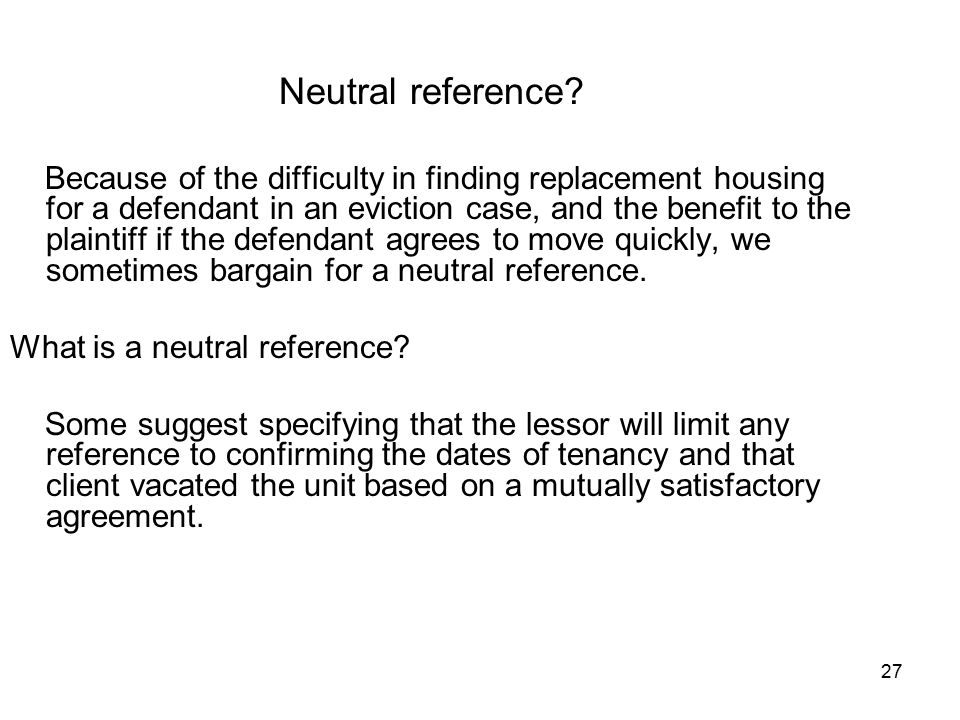 27 Neutral reference? Because of the difficulty in finding replacement housing for a defendant in an eviction case, and the benefit to the plaintiff i