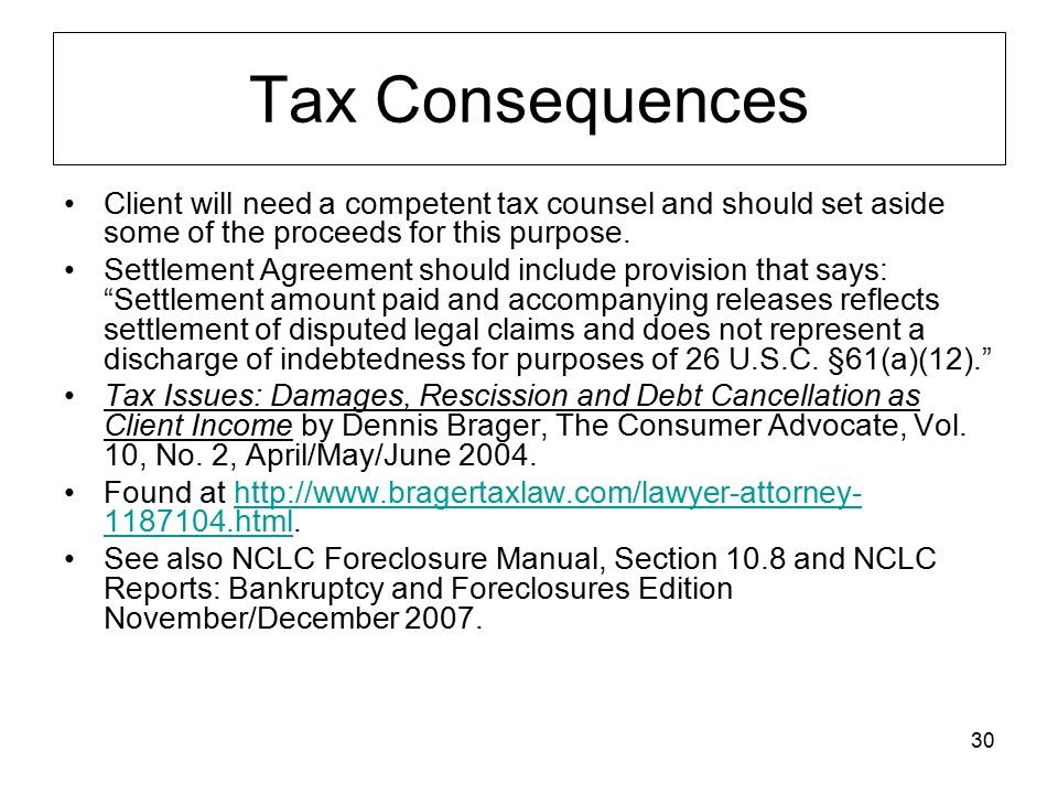 30 Tax Consequences Client will need a competent tax counsel and should set aside some of the proceeds for this purpose. Settlement Agreement should i