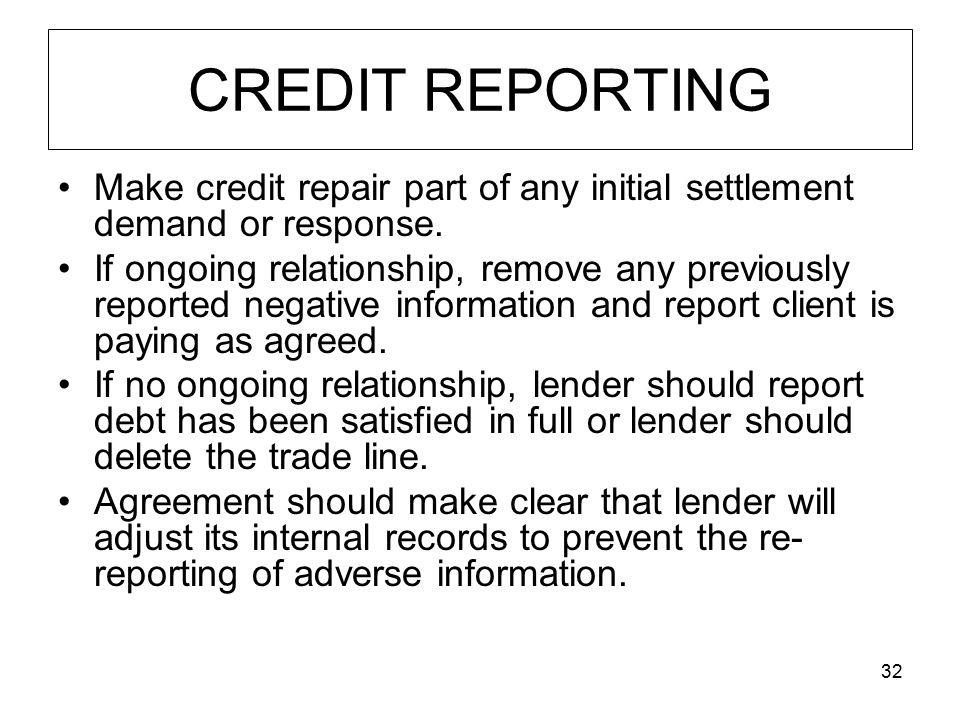 32 CREDIT REPORTING Make credit repair part of any initial settlement demand or response.