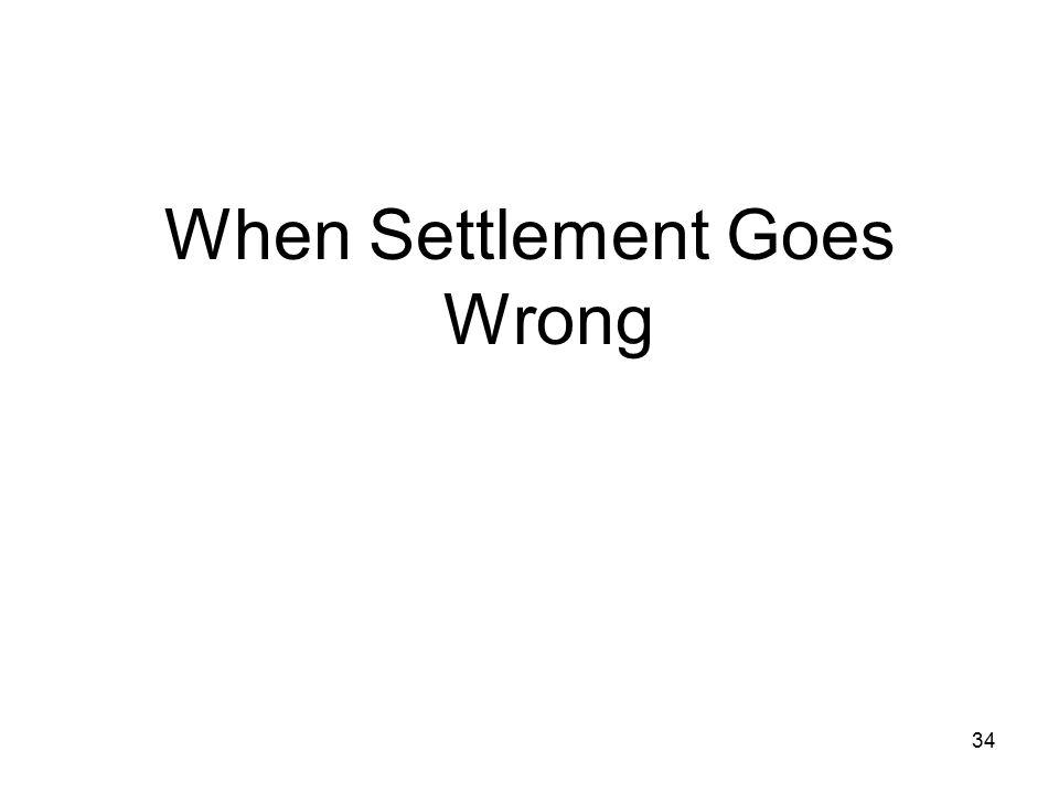 34 When Settlement Goes Wrong