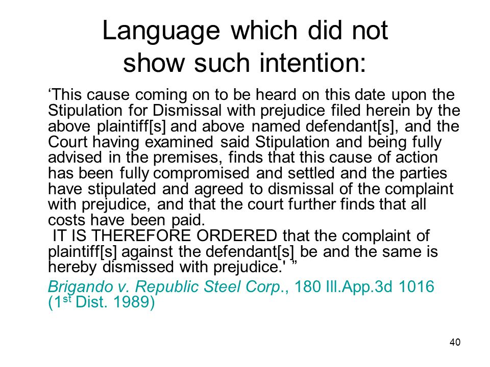40 Language which did not show such intention: 'This cause coming on to be heard on this date upon the Stipulation for Dismissal with prejudice filed