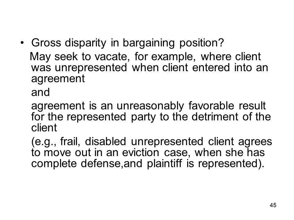 45 Gross disparity in bargaining position.