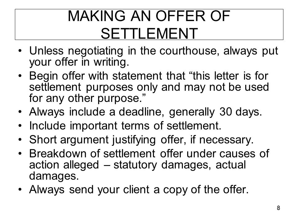 """8 MAKING AN OFFER OF SETTLEMENT Unless negotiating in the courthouse, always put your offer in writing. Begin offer with statement that """"this letter i"""