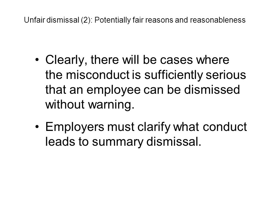 Clearly, there will be cases where the misconduct is sufficiently serious that an employee can be dismissed without warning. Employers must clarify wh