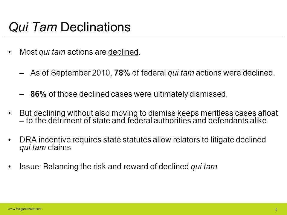 www.hoganlovells.com 5 Qui Tam Declinations Most qui tam actions are declined.