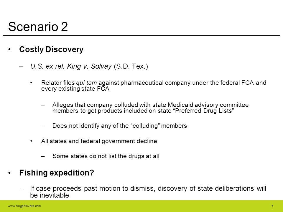 www.hoganlovells.com Scenario 2 Costly Discovery –U.S. ex rel. King v. Solvay (S.D. Tex.) Relator files qui tam against pharmaceutical company under t