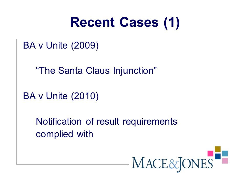 Recent Cases (1) BA v Unite (2009) The Santa Claus Injunction BA v Unite (2010) Notification of result requirements complied with