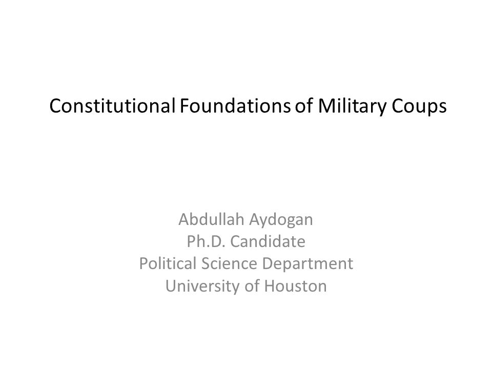 Constitutional Foundations of Military Coups Abdullah Aydogan Ph.D.