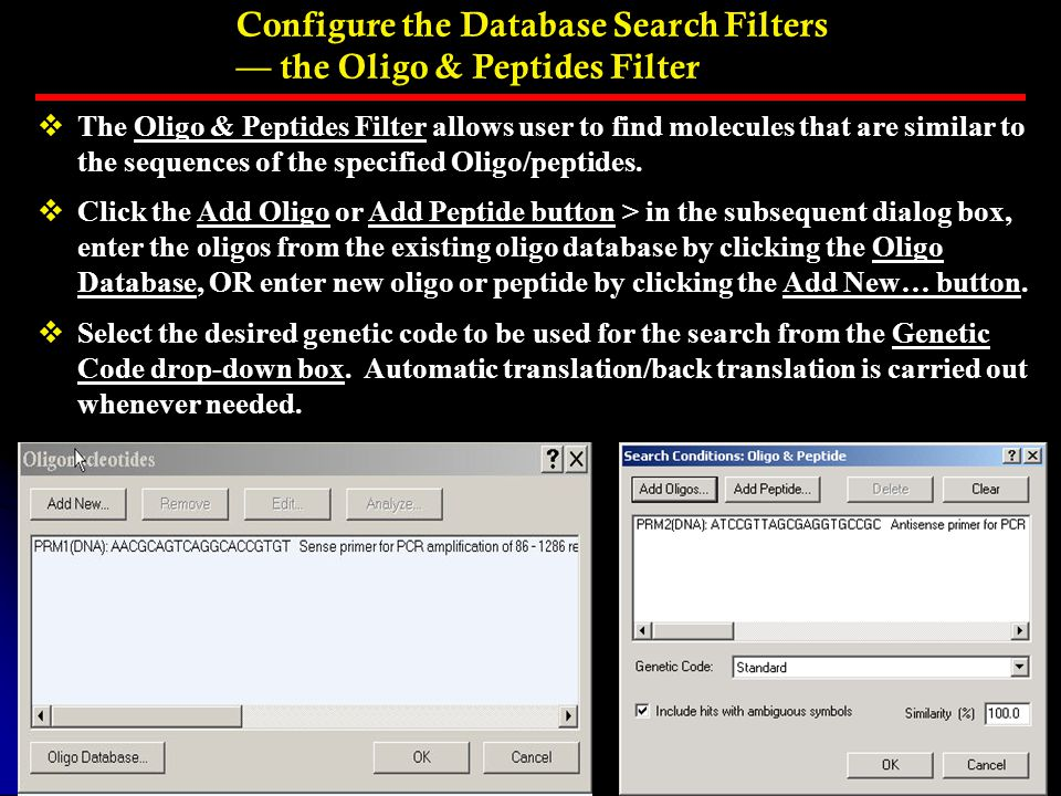 Configure the Database Search Filters — the Oligo & Peptides Filter  The Oligo & Peptides Filter allows user to find molecules that are similar to the sequences of the specified Oligo/peptides.