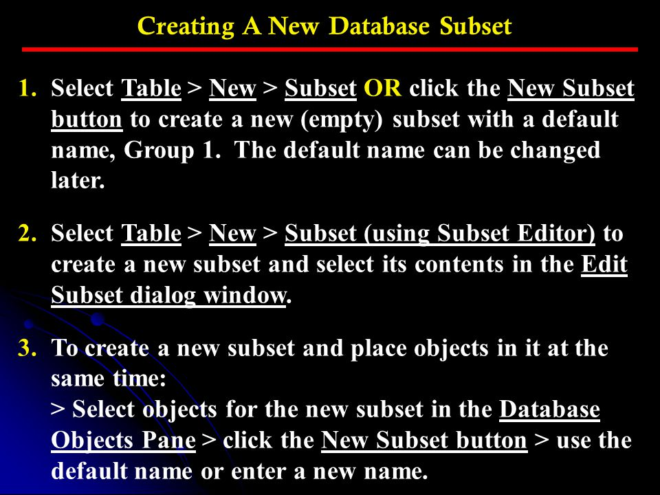 1.Select Table > New > Subset OR click the New Subset button to create a new (empty) subset with a default name, Group 1.