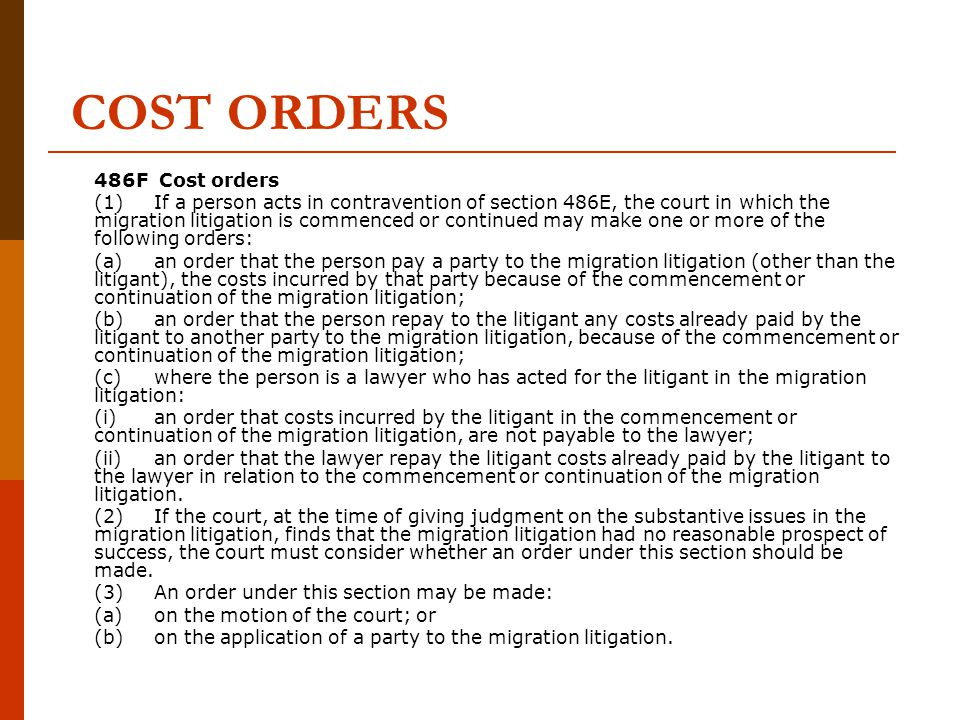 COST ORDERS 486F Cost orders contd (4)The motion or application must be considered at the time the question of costs in the migration litigation is decided.