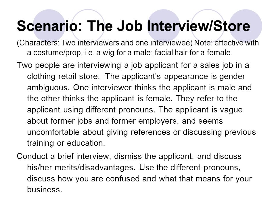 Scenario: The Job Interview/Store (Characters: Two interviewers and one interviewee) Note: effective with a costume/prop, i.e.