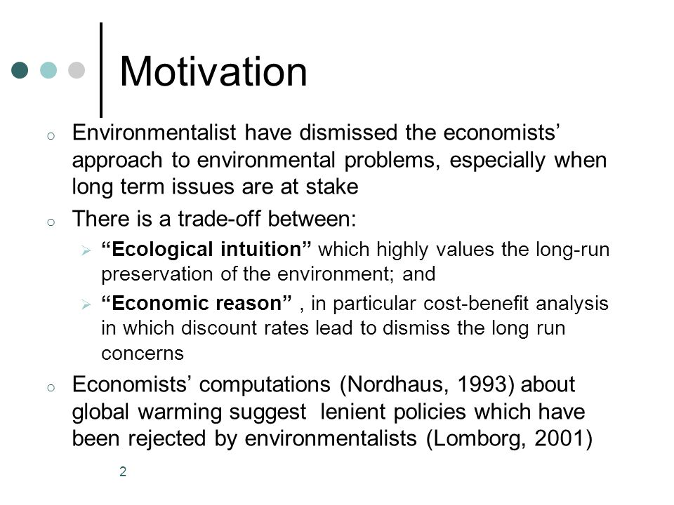 Objective o The paper attempts to address this antagonism between Ecological intuition and Economic reason by proposing a simple model to explore the long run issues associated with environmental quality o In particular, the cost-benefit model considers not only the standard discount rate but also an ecological discount rate o The authors discuss the discount rate to be used in projects aimed at improving the environment 3