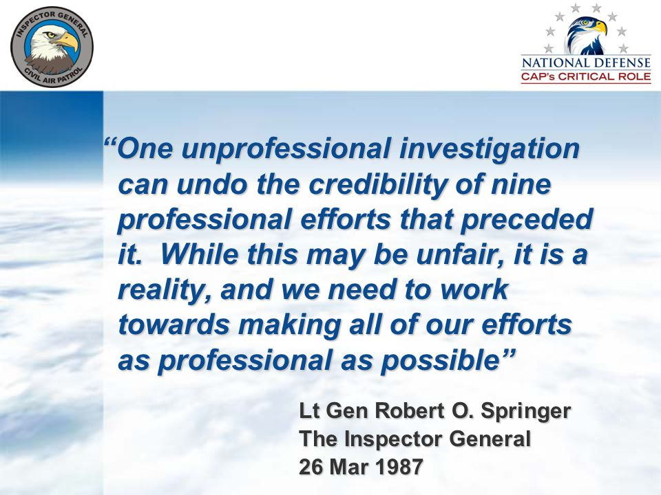 One unprofessional investigation can undo the credibility of nine professional efforts that preceded it.