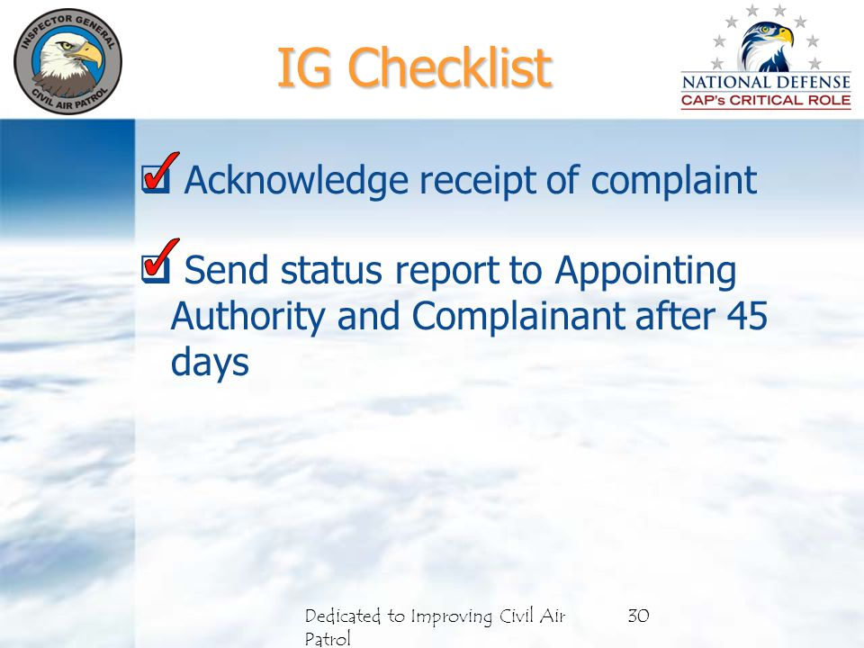  Acknowledge receipt of complaint  Send status report to Appointing Authority and Complainant after 45 days 30Dedicated to Improving Civil Air Patrol IG Checklist
