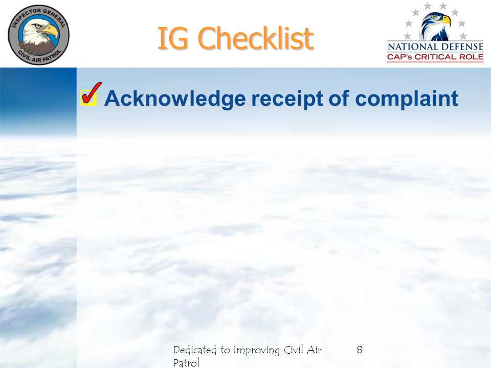 IG Checklist  Acknowledge receipt of complaint 8Dedicated to Improving Civil Air Patrol