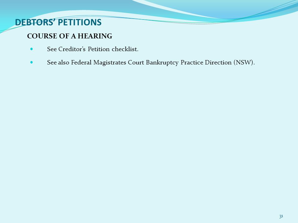 DEBTORS' PETITIONS COURSE OF A HEARING See Creditor's Petition checklist.