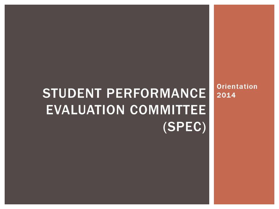 Orientation 2014 STUDENT PERFORMANCE EVALUATION COMMITTEE (SPEC)