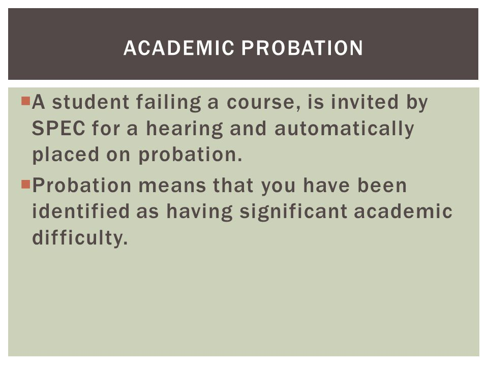  A student failing a course, is invited by SPEC for a hearing and automatically placed on probation.