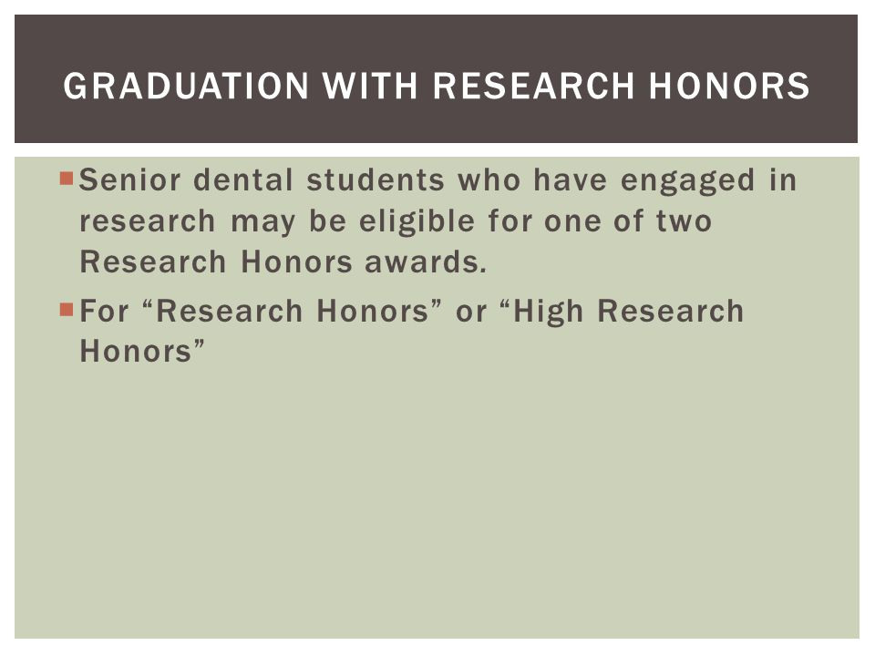  Senior dental students who have engaged in research may be eligible for one of two Research Honors awards.