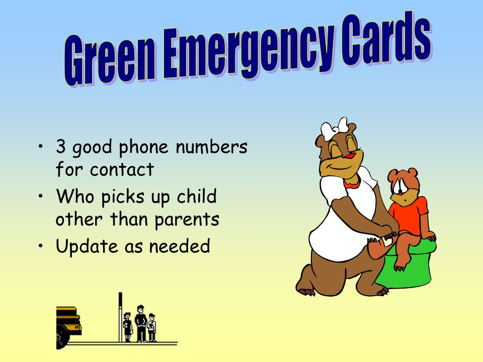 3 good phone numbers for contact Who picks up child other than parents Update as needed