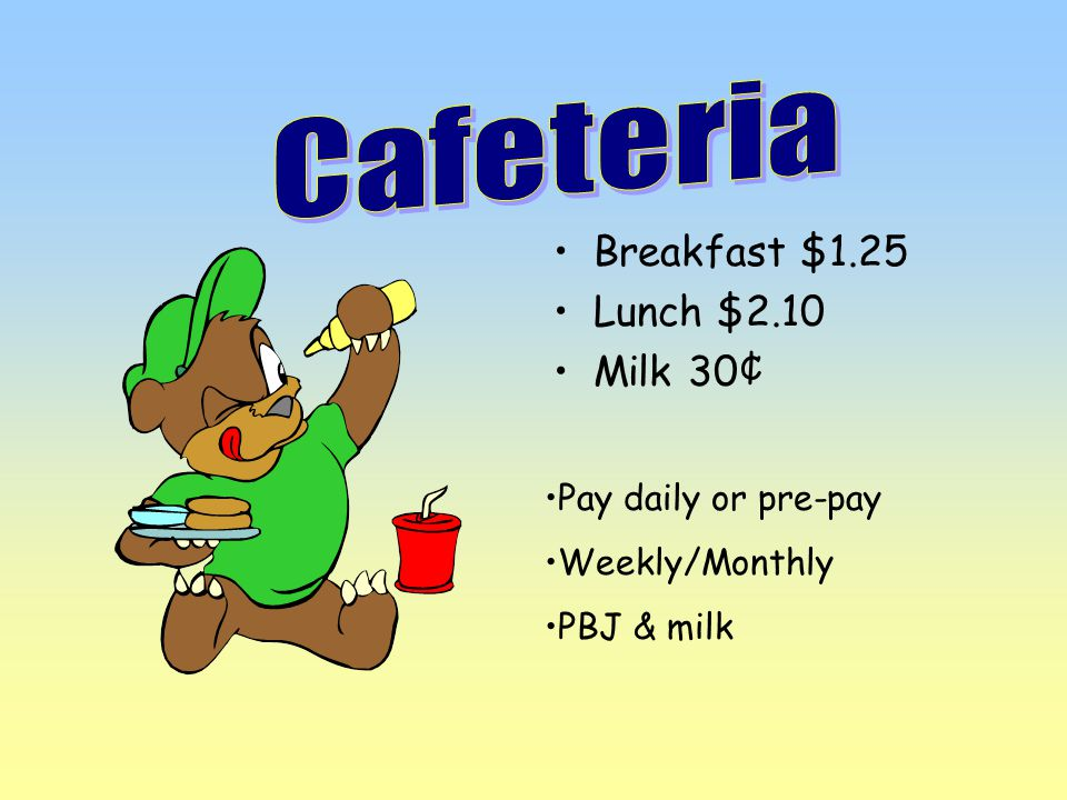 Breakfast $1.25 Lunch $2.10 Milk 30¢ Pay daily or pre-pay Weekly/Monthly PBJ & milk