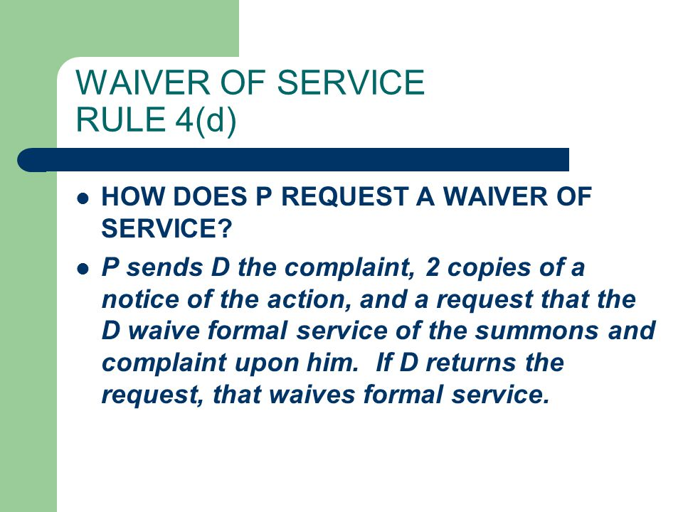 WAIVER OF SERVICE RULE 4(d) HOW DOES P REQUEST A WAIVER OF SERVICE.