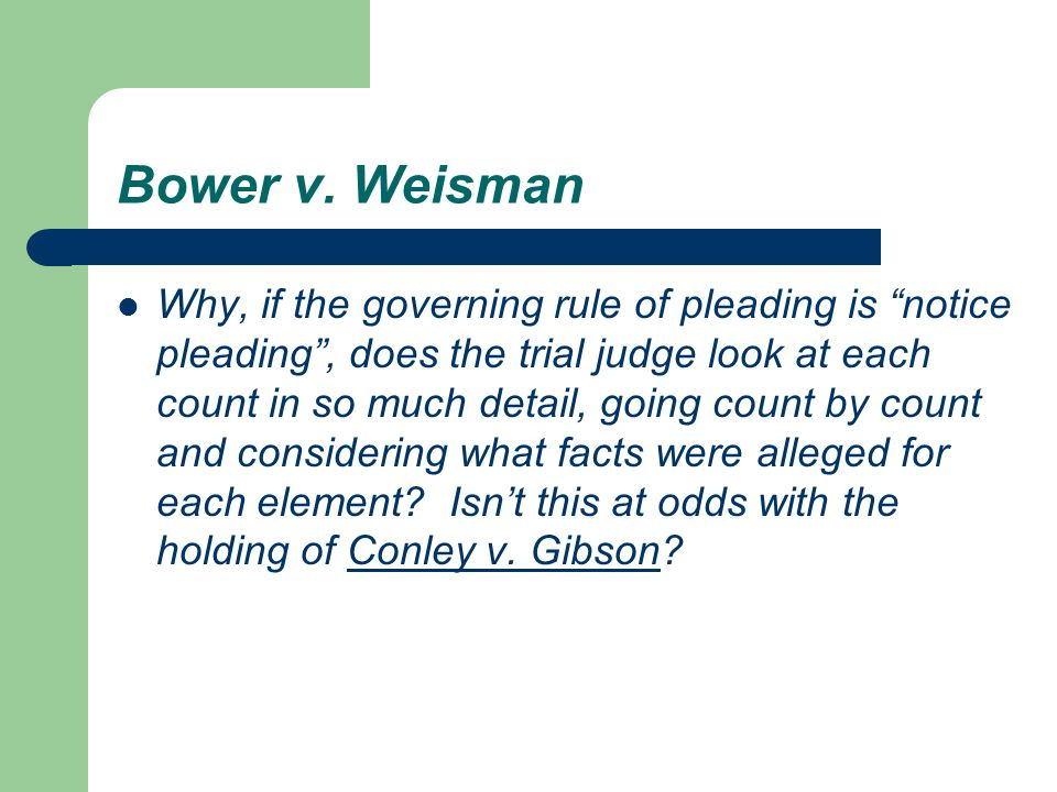 """Bower v. Weisman Why, if the governing rule of pleading is """"notice pleading"""", does the trial judge look at each count in so much detail, going count b"""