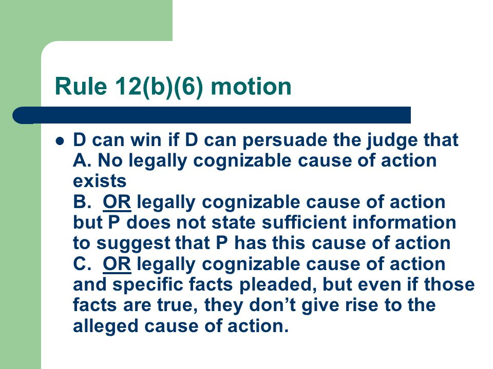 Rule 12(b)(6) motion D can win if D can persuade the judge that A.