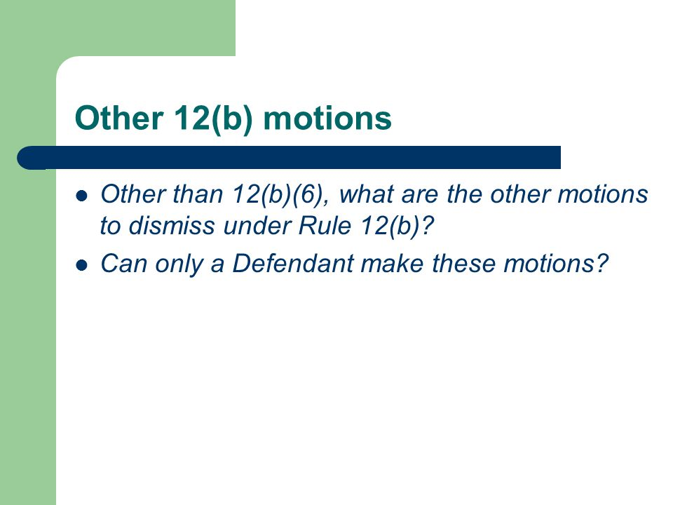 Other 12(b) motions Other than 12(b)(6), what are the other motions to dismiss under Rule 12(b).