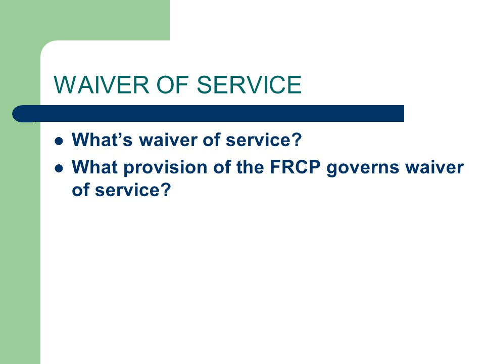 WAIVER OF SERVICE What's waiver of service? What provision of the FRCP governs waiver of service?
