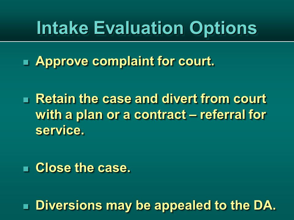 Intake Evaluation Options Approve complaint for court.