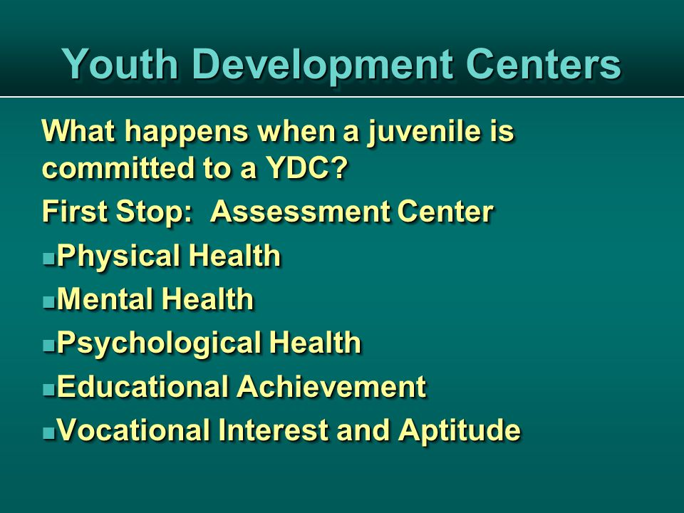 Youth Development Centers What happens when a juvenile is committed to a YDC.