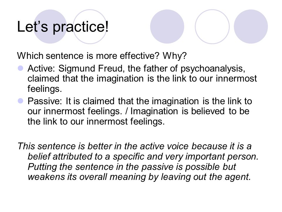 Let's practice! Which sentence is more effective? Why? Active: Sigmund Freud, the father of psychoanalysis, claimed that the imagination is the link t