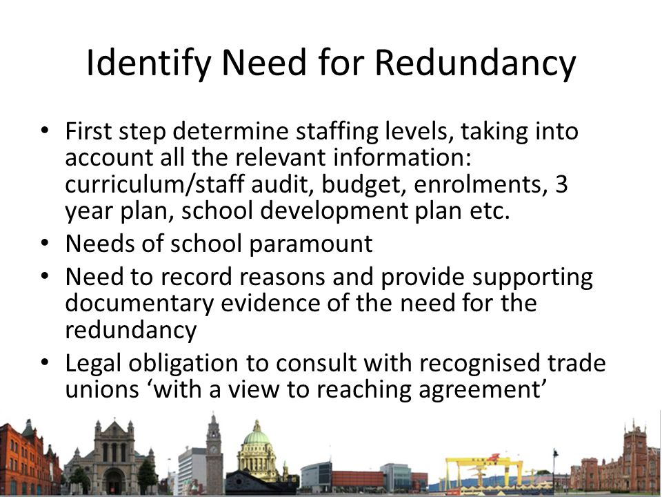 Identify Need for Redundancy First step determine staffing levels, taking into account all the relevant information: curriculum/staff audit, budget, e