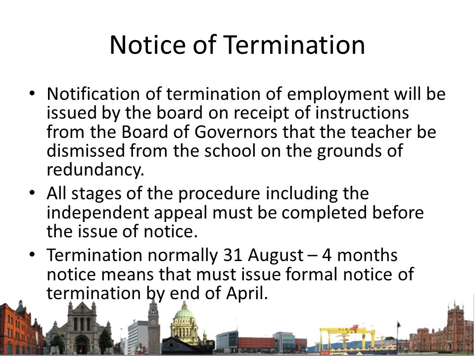 Notice of Termination Notification of termination of employment will be issued by the board on receipt of instructions from the Board of Governors tha