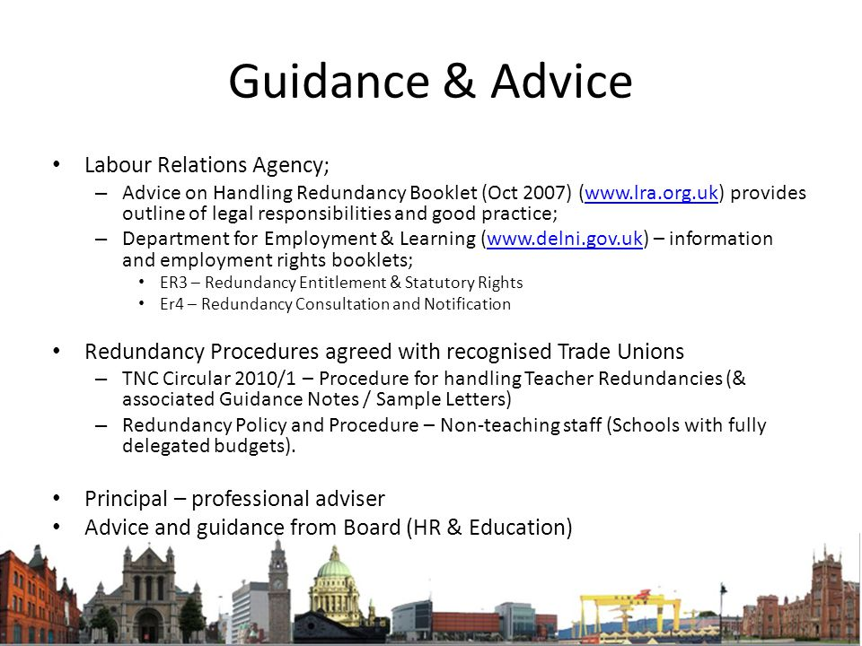 Guidance & Advice Labour Relations Agency; – Advice on Handling Redundancy Booklet (Oct 2007) (www.lra.org.uk) provides outline of legal responsibilit