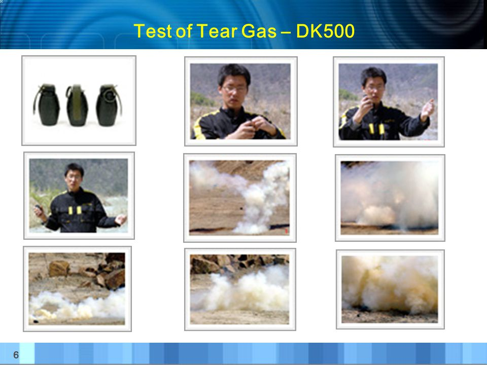 7 Tear Gas Hand Grenade ( DK-New 500 ) Diameter : 63mm Length : 122mm Weight : 250g Type : Combustion Type Throwing Distance : 30 ~ 50 m Combustion Time : 8 ~ 12 seconds Exclusive Feature : It is safe tear-gas bomb that force and dismiss crowd as individual does twisting if carrying along is possible and drop on surface if land by lever straight forwardly and metal fragment does not occur.