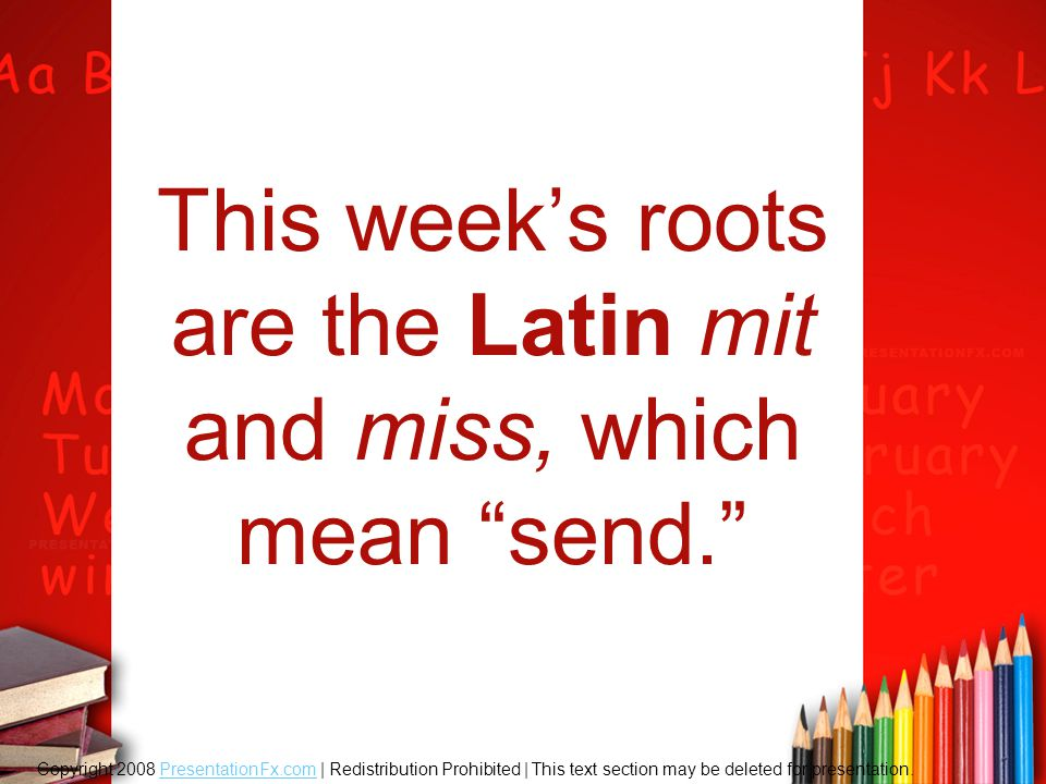 """This week's roots are the Latin mit and miss, which mean """"send."""" Copyright 2008 PresentationFx.com 