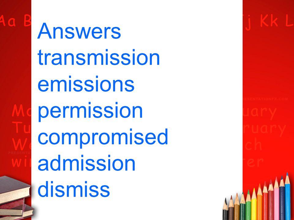 Answers transmission emissions permission compromised admission dismiss