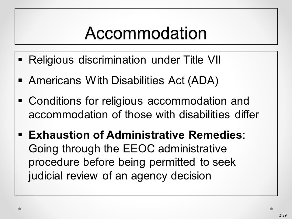 2-29 Accommodation  Religious discrimination under Title VII  Americans With Disabilities Act (ADA)  Conditions for religious accommodation and acc