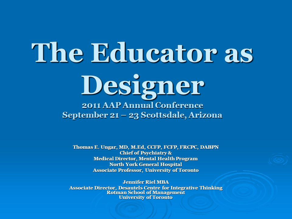 The Educator as Designer 2011 AAP Annual Conference September 21 – 23 Scottsdale, Arizona Thomas E.