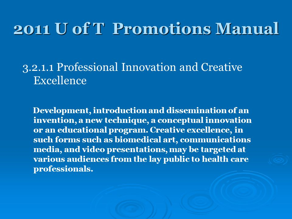 2011 U of T Promotions Manual 3.2.1.1 Professional Innovation and Creative Excellence Development, introduction and dissemination of an invention, a new technique, a conceptual innovation or an educational program.