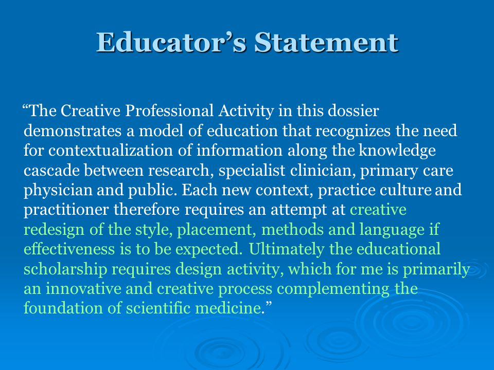 The Creative Professional Activity in this dossier demonstrates a model of education that recognizes the need for contextualization of information along the knowledge cascade between research, specialist clinician, primary care physician and public.